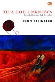 Kepada Ilah yang Tak Diketahui (To a God Unknown) by John Steinbeck Cover