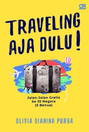 Cover TRAVELING AJA DULU! oleh Olivia Dianina Purba