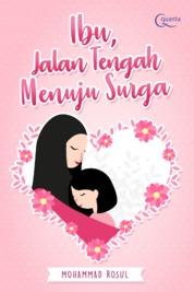 Cover Ibu, Jalan Tengah Menuju Surga oleh Mohammad Rosul