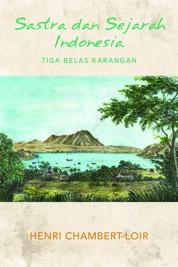 Sastra dan Sejarah Indonesia by Henri Chambert-Loir Cover