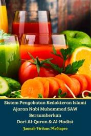 Cover Sistem Pengobatan Kedokteran Islami Ajaran Nabi Muhammad SAW Bersumberkan Dari Al-Quran & Al-Hadist oleh Jannah Firdaus Mediapro