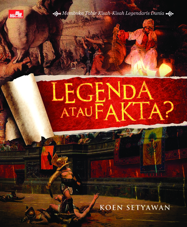 Legenda atau Fakta - Membuka Tabir Kisah-Kisah Legendaris Dunia by Koen Setiawan Digital Book