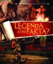 Cover Legenda atau Fakta - Membuka Tabir Kisah-Kisah Legendaris Dunia oleh Koen Setiawan