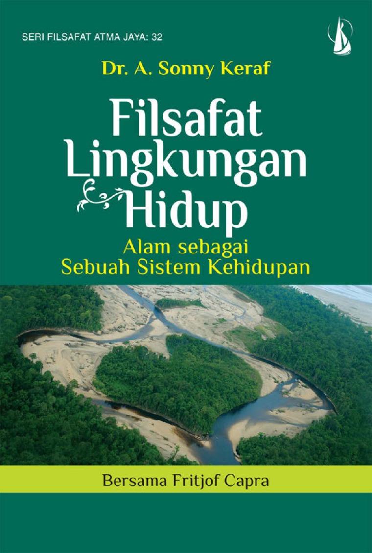 Buku Digital Filsafat Lingkungan Hidup: Alam sebagai Sebuah Sistem Kehidupan Bersama Fritjof Capra oleh Dr. A. Sonny Keraf