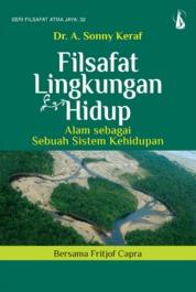 Cover Filsafat Lingkungan Hidup: Alam sebagai Sebuah Sistem Kehidupan Bersama Fritjof Capra oleh Dr. A. Sonny Keraf