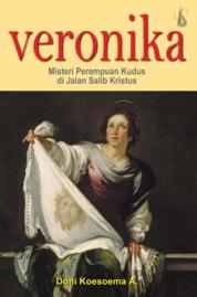 Cover Veronika: Misteri Perempuan Kudus Di Jalan Salib Kristus oleh Doni Koesoema A
