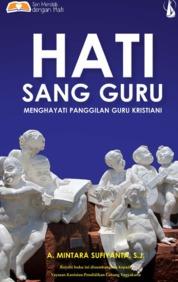 Hati Sang Guru: Menghayati Panggilan Guru Kristiani by A. Mintara Sufiyanta, S.J. Cover