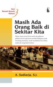 Masih Ada Orang Baik di Sekitar Kita: Remah-Remah Rohani by A. Sudiarja, S.J. Cover