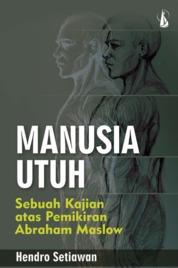 Manusia Utuh: Sebuah Kajian atas Pemikiran Abraham Maslow by Hendro Setiawan Cover