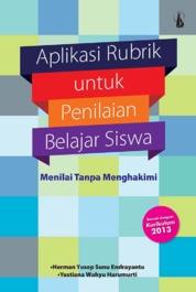 Cover Aplikasi Rubrik untuk Penilaian Belajar Siswa: Menilai Tanpa Menghakimi oleh Herman Yosep Sunu Endrayanto, Yustiana Wahyu Harumurti
