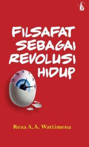 Cover Filsafat Sebagai Revolusi Hidup oleh Reza A.A. Wattimena