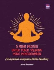 5 Menit Meditasi untuk Public Speaking yang Mengagumkan by Akbar Pratama Cover