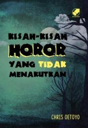 Cover Kisah Horor yang tidak Menakutkan oleh Chris Oetoyo
