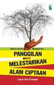 Panggilan Melestarikan Alam Ciptaan: Sketsa-Sketsa Ekoinspirasi by Lukas Awi Tristanto Cover