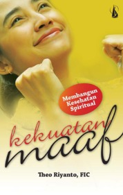 Cover Kekuatan Maaf: Membangun Kesehatan Spiritual oleh Theo Riyanto, FIC