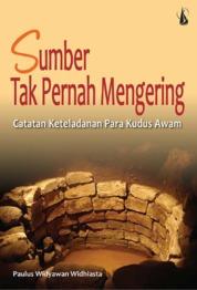 Sumber Tak Pernah Mengering: Catatan Keteladanan Para Kudus Awam by Paulus Widyawan Cover
