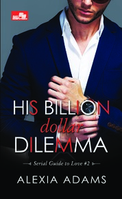 Cover CR: His Billion Dollar Dilemma (Serial Guide to Love #2) oleh Alexia Adams
