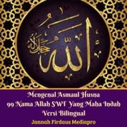 Cover Mengenal Asmaul Husna 99 Nama Allah SWT Yang Maha Indah Versi Bilingual oleh Jannah Firdaus Mediapro