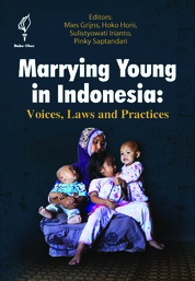 Cover Marrying Young in Indonesia: Voices, Laws and Practices oleh Mies Grijns, Hoko Horii, Sulistyowati Irianto, dan Pinky Saptandari