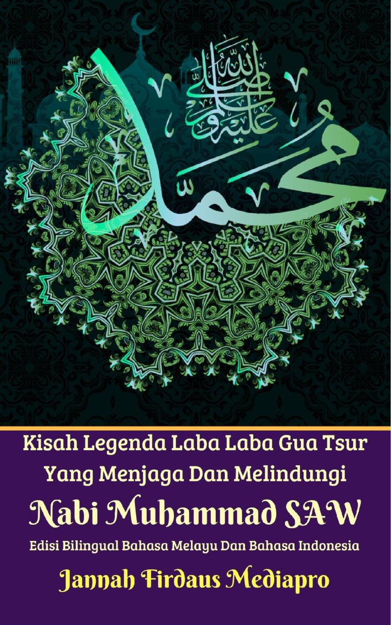 Kisah Legenda Laba Laba Gua Tsur Yang Menjaga Dan Melindungi Nabi Muhammad SAW by Jannah Firdaus Mediapro Digital Book