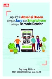 Cover Aplikasi Absensi Dosen dengan Java dan Smartphone sebagai Barcode Reader oleh Bay Haqi, M.Kom dan Heri Satria Setiawan, S.E., M.T.I.