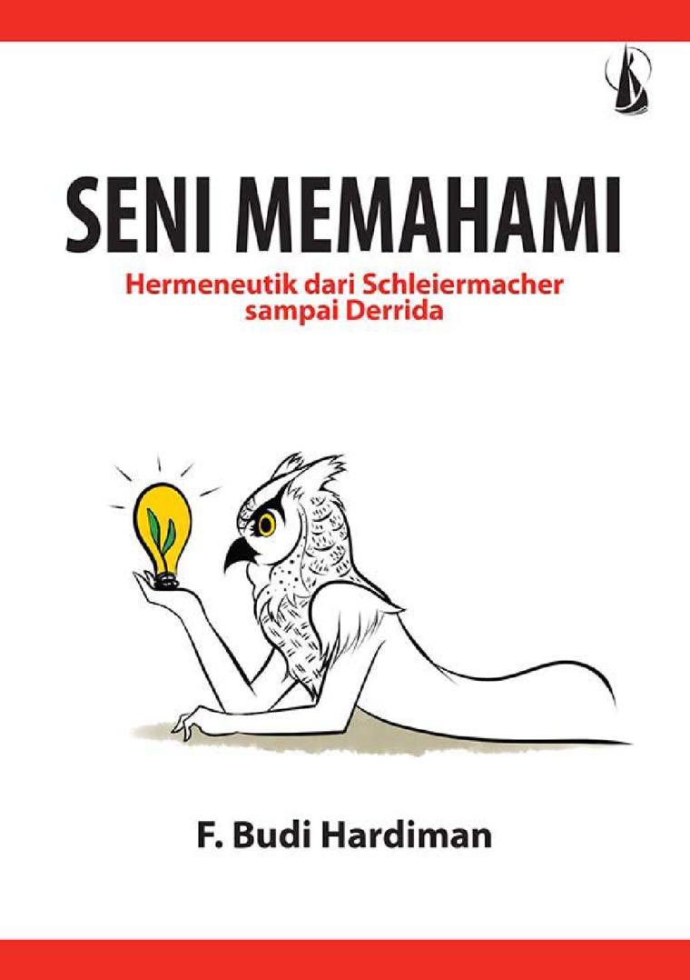 Buku Digital Seni Memahami, Hermeneutik dari Schleiermacher sampai Derrida oleh F. Budi Hardiman.