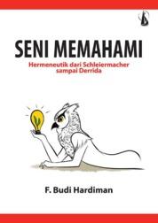 Cover Seni Memahami, Hermeneutik dari Schleiermacher sampai Derrida oleh F. Budi Hardiman.