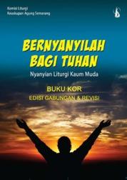 Cover Bernyanyilah Bagi Tuhan: Nyanyian Liturgi Kaum Muda - Buku Kor (Edisi Gabungan dan Revisi) oleh Tim Musik - Komisi Liturgi, Keuskupan Agung Semarang