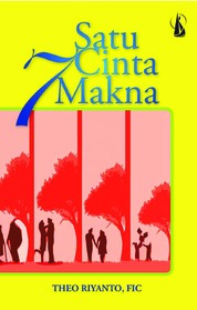 Cover Satu Cinta Tujuh Makna oleh Theo Riyanto, FIC