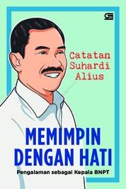 Cover Memimpin dengan Hati: Pengalaman sebagai Kepala BNPT oleh Suhardi Alius