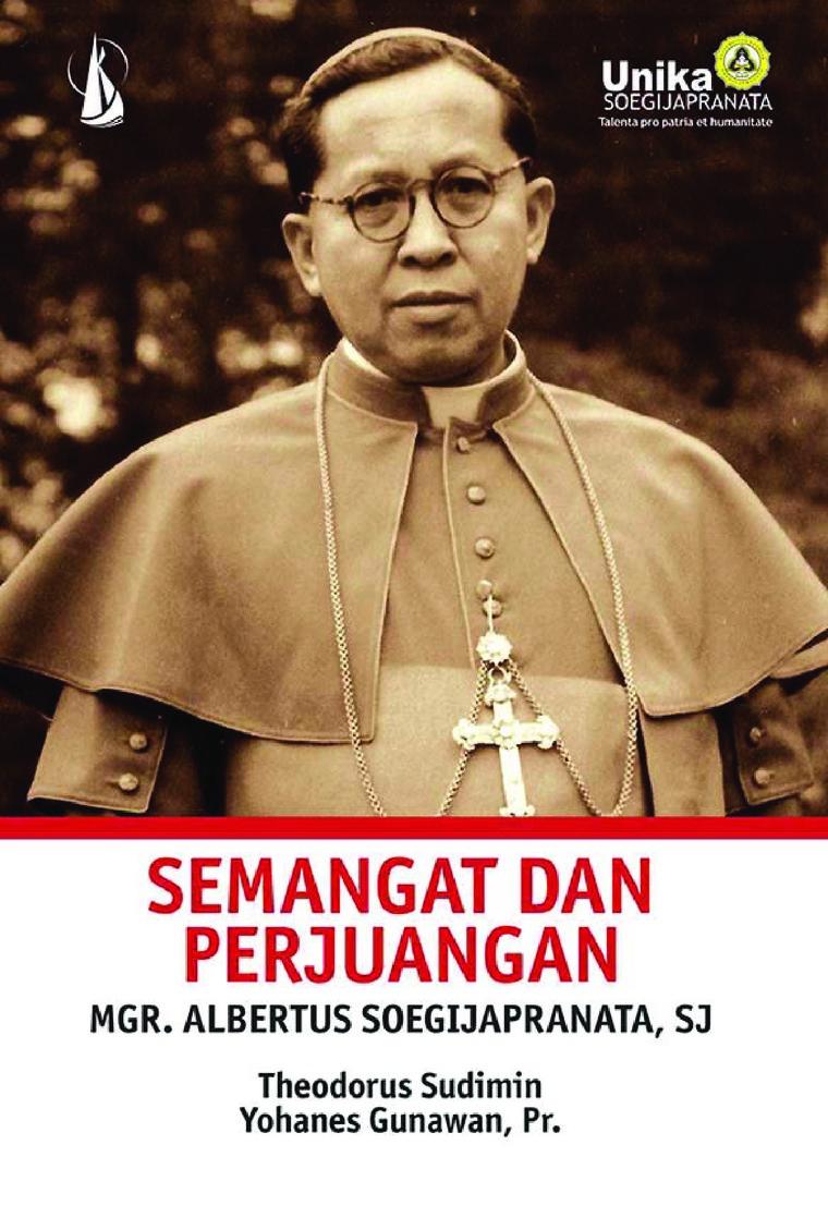 Semangat dan Perjuangan Mgr. Albertus Soegijapranata, S.J. by Theodorus Sudimin; Yohanes Gunawan, Pr. Digital Book