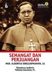 Semangat dan Perjuangan Mgr. Albertus Soegijapranata, S.J. by Theodorus Sudimin; Yohanes Gunawan, Pr. Cover