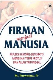 Cover Firman Menjadi Manusia: Refleksi Historis-Sistematis Mengenai Yesus Kristus dan Allah Tritunggal oleh M. Purwatma, Pr.