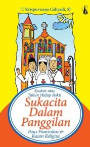 Cover Sukacita dalam Panggilan: Paus Fransiskus & Kaum Religius oleh T. Krispurwana Cahyadi, S.J.