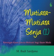 Cover Mutiara-Mutiara Senja (1): Renungan Kaum Lansia Motivasi Bagi Kaum Muda oleh M. Budi Sardjono