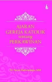Ajaran Gereja Katolik tentang Perkawinan by Al. Purwa Hadiwardoyo, MSF Cover