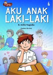 Cover Aku Anak Laki-Laki: Seri Pendidikan Seks untuk Anak oleh R.Arifin Nugroho
