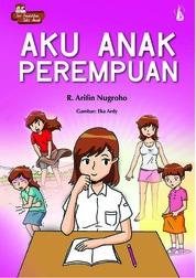 Cover Aku Anak Perempuan: Seri Pendidikan Seks untuk Anak oleh R.Arifin Nugroho