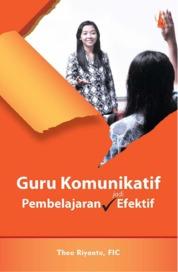 Cover Guru Komunikatif, Pembelajaran Jadi Efektif oleh Theo Riyanto, FIC