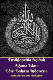 Cover Ensiklopedia Aqidah Agama Islam Edisi Bahasa Indonesia oleh Jannah Firdaus Mediapro