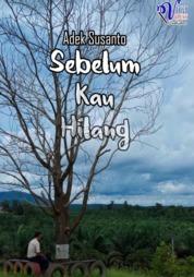 Cover Sebelum Kau Hilang oleh Adek Susanto