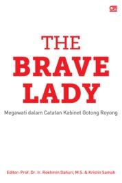 Cover The Brave Lady: Megawati dalam Catatan Kabinet Gotong Royong oleh Prof. Dr. Ir. Rokhmin D; Kristin Samah