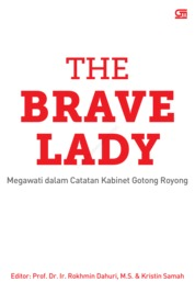 The Brave Lady: Megawati dalam Catatan Kabinet Gotong Royong by Prof. Dr. Ir. Rokhmin D; Kristin Samah Cover
