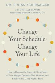 Change Your Schedule, Change Your Life by Dr. Suhas Kshirsagar Cover