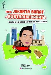 Cover Anak Jakarta Barat di Australia Barat; Tidak Ada yang namanya Kebetulan. oleh William