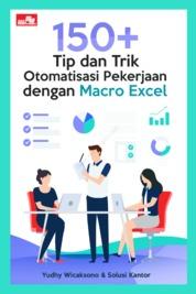 Cover 150+ Tip dan Trik Otomatisasi Pekerjaan dengan Macro Excel oleh Yudhy Wicaksono & Solusi Kantor