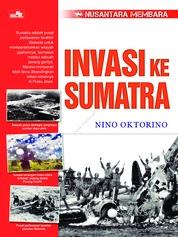 Cover Seri Nusantara Membara: Invasi ke Sumatra oleh Nino Oktorino