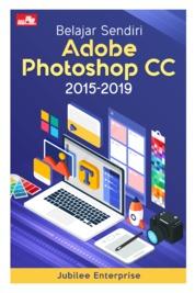 Cover Belajar Sendiri Adobe Photoshop CC 2015-2019 oleh Jubilee Enterprise