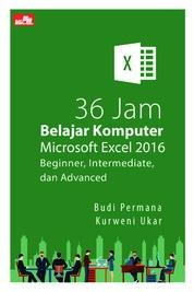 Cover 36 Jam Belajar Komputer Microsoft Excel 2016 Beginner, Intermediate, dan Advanced oleh Budi Permana & Kurweni Ukar