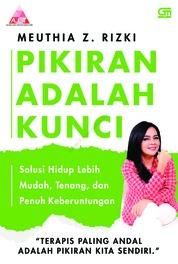 Cover Pikiran Adalah Kunci: Solusi Hidup Lebih Mudah, Tenang, dan Penuh Keberuntungan oleh Meuthia N. Rizki
